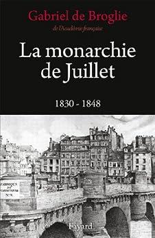 La Monarchie de Juillet (Nouvelles Etudes Historiques) (French Edition) by [de Broglie, Gabriel]