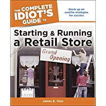 The Complete Idiot's Guide to Starting and Running a Retail Store: Stock Up on Surefire Strategies for Success