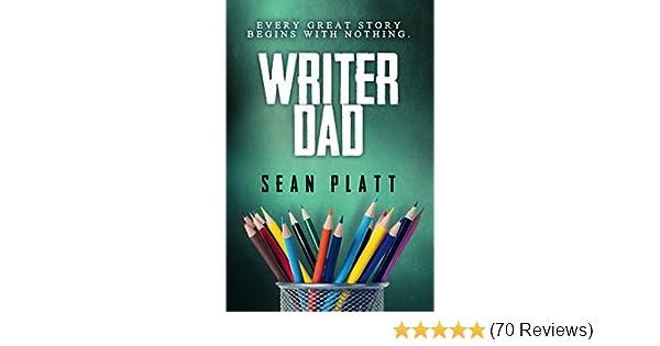 Amazon com writer dad ebook sean platt kindle store