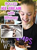 Rolled Ice Cream with Whitney