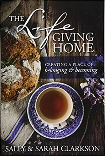 The Lifegiving Home - Sally Clarkson