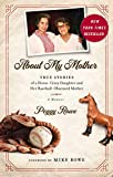 Book cover from About My Mother: True Stories of a Horse-Crazy Daughter and Her Baseball-Obsessed Mother: A Memoir by Peggy Rowe