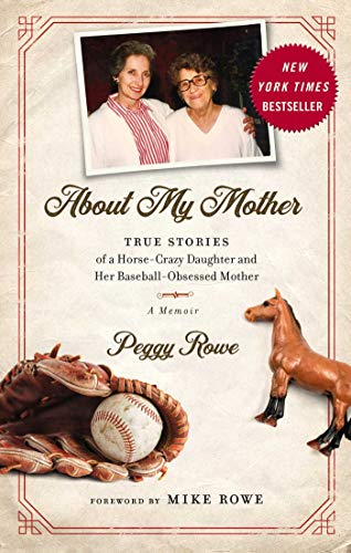 (About My Mother: True Stories of a Horse-Crazy Daughter and Her Baseball-Obsessed Mother: A Memoir)