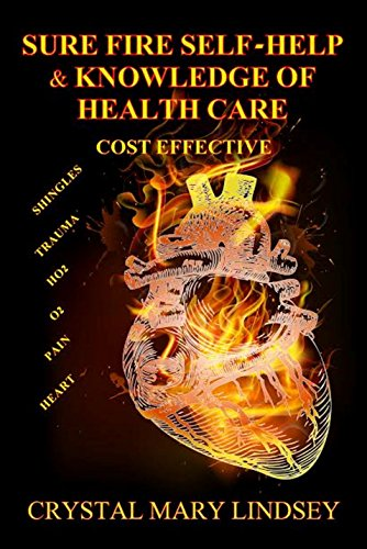 SURE FIRE Self Help & Knowledge of Health Care.: Cost Effective by [Lindsey, Crystal Mary]