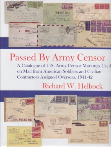 Passed By Army Censor (A Catalogue of U.S. Markings Used on Mail from Soldiers and Civilian Contract -  Richard Helbock, Hardcover