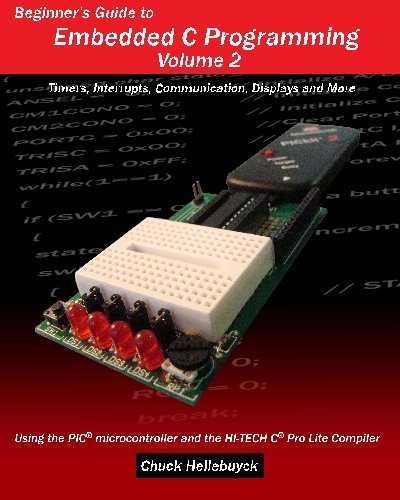 Beginner's Guide to Embedded C Programming - Volume 2: Timers, Interrupts, Communication, Displays and More by CreateSpace Independent Publishing Platform