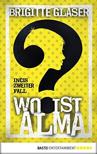 Wo ist Alma?: Incis zweiter Fall                                . (German Edition)