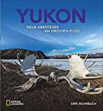 Bildband Yukon: Dirk Rohrbach beschreibt seine neuen Abenteuer am großen Fluss. Er paddelt im Birkenrindenkanu durch die Wildnis von Kanada und Alaska, von Dawson City zum Polarkreis.