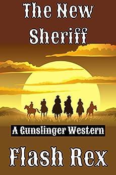 The New Sheriff: A Gunslinger Western by [Rex, Flash]