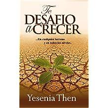 Te Desafio a Crecer: En cualquier terreno y en todos los niveles (Spanish Edition)