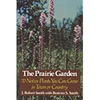 The Prairie Garden: Seventy Native Plants You Can Grow in Town or Country