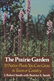 The Prairie Garden, J. Robert Smith and Beatrice S. Smith, 0299083047