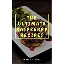 The Ultimate Raspberry Recipes: 101 A Collection of Raspberry Recipes
