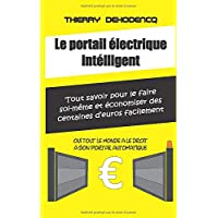 Le portail électrique intélligent: « Tout savoir pour le faire soi-même et économiser des centaines d'euros facilement »