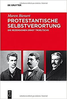 Protestantische Selbstverortung: Die Rezensionen Ernst Troeltschs (Troeltsch-Studien. Neue Folge)