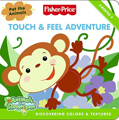Fisher-Price: Touch & Feel Adventure: Discovering Colors & Textures (Fisher-Price: Animals of the Rainforest) -
