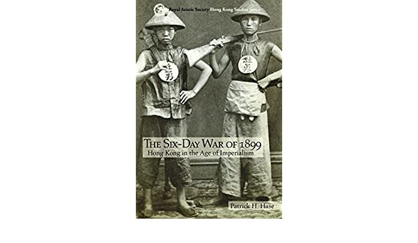 The Six Day War Of 1899 Hong Kong In The Age Of Imperialism Royal Asiatic Society Hong Kong Stu S Series Patrick H Hase 9789888139545 Amazon Com