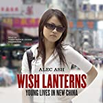 Wish Lanterns: Young Lives in New China | Alec Ash