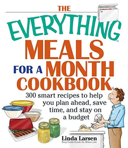The Everything Meals For A Month Cookbook: Smart Recipes To Help You Plan Ahead, Save Time, And Stay On Budget ()