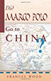 Did Marco Polo Go to China?, Frances Wood, 0813389992