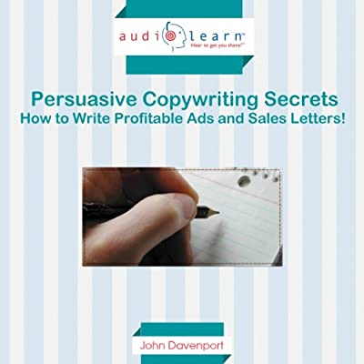 Persuasive Copywriting Secrets: How to Write Profitable Ads and Sales Letters!