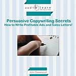 Persuasive Copywriting Secrets: How to Write Profitable Ads and Sales Letters! | John Davenport