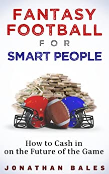 Fantasy Football for Smart People: How to Cash in on the Future of the Game by [Bales, Jonathan]
