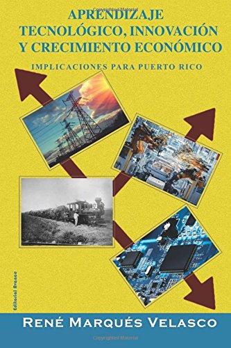 Aprendizaje Tecnologico, Innovacion y Crecimiento: Implicaciones para Puerto rico (Spanish Edition) [Marques-Velasco, Rene] (Tapa Blanda)