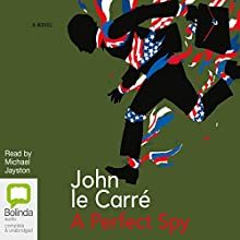 A Perfect Spy Audiobook by John le Carré Narrated by Michael Jayston