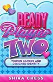 Ready Player Two: Women Gamers and Designed Identity