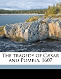 The Tragedy of Cæsar and Pompey 1607, Anonymous, 1178349640