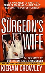 The Surgeon's Wife: A True Story of Obsession, Rage, and Murder (St. Martin's True Crime Library)