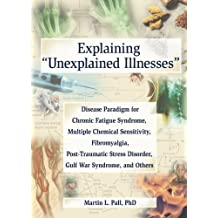 Explaining Unexplained Illnesses: Disease Paradigm for Chronic Fatigue Syndrome, Multiple Chemical Sensitivity