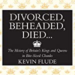 Divorced, Beheaded, Died...: The History of Britain's Kings and Queens in Bite-Sized Chunks | Kevin Flude