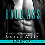 Badd Ass: Badd Brothers, Book 2 | Jasinda Wilder