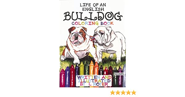 Pug Pals Coloring Book 6 Life Of An English Bulldog Books Lynne Royer 9780982500125 Amazon