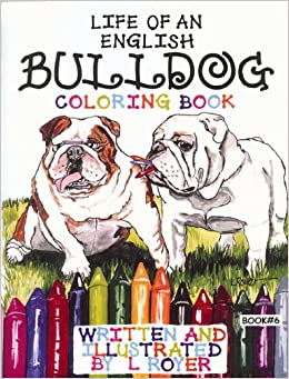 Pug Pals Coloring Book 6 Life Of An English Bulldog Books Lynne Royer 9780982500125 Amazon