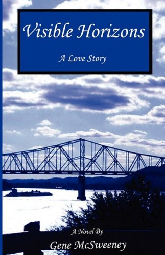Visible Horizons - A Love Story Gene McSweeney