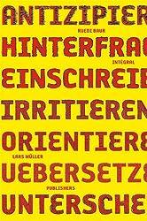 Ruedi Baur Intégral: Antizipieren, Hinterfragen, Einschreiben, Irritieren, Orientieren, Übersetzen, Unterscheiden