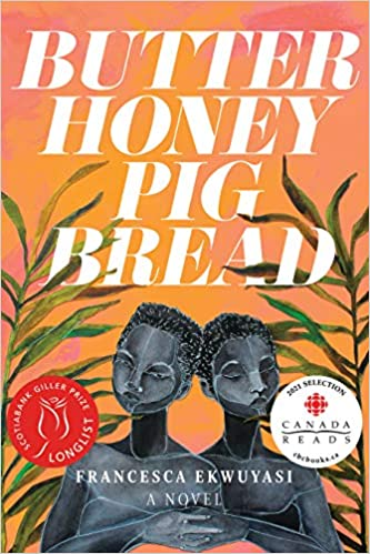 Front cover for the book Butter Honey Pig Bread by Francesca Ekwuyasi
