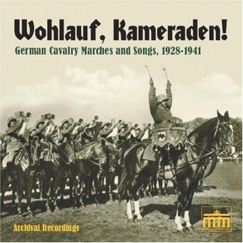 Wohlauf, Kameraden! German Cavalry Marches and Songs, 1928-1941 by Brandenburg Historica