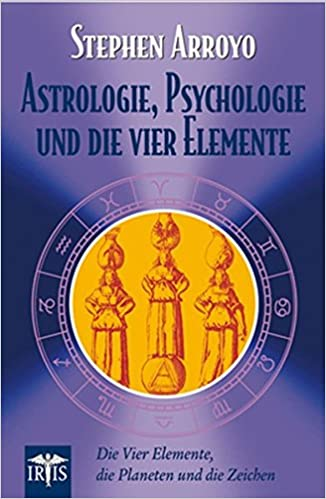 Astrologie Psychologie Und Die Vier Elemente Die Vier Elemente Die Planeten Und Die Zeichen Amazon De Arroyo Stephen Bucher