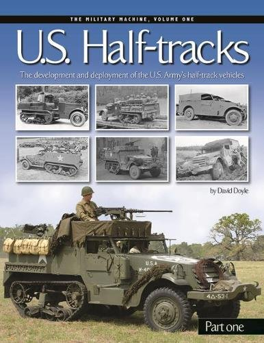 - U. S. Half-Tracks: Part 1: The Development and Deployment of the U.S. Army's Half-Track Vehicles (Military Machines)