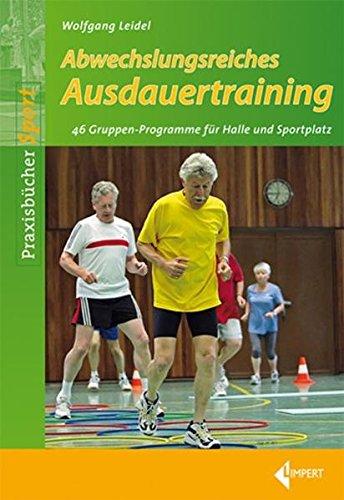 Abwechslungsreiches Ausdauertraining: 46 Gruppen-Programme für die Halle und den Sportplatz