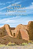 Hiking New Mexico s Chaco Canyon: The Trails, the Ruins, the History