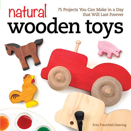 Natural Wooden Toys: 75 Projects You Can Make in a Day That Will Last Forever (Fox Chapel Publishing)
