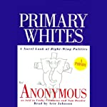 Primary Whites: A Novel Look at Right-Wing Politics | Cathy Crimmins,Tom Maeder