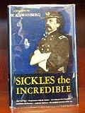 Sickles the Incredible - A Biography of General Daniel Edgar Sickles