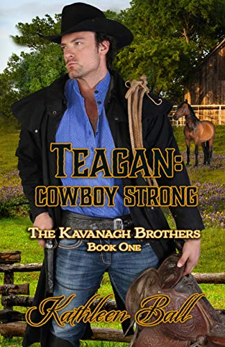 Teagan: Cowboy Strong: Christian Historical Western (The Kavanagh Brothers Book 1) by [Ball, Kathleen]