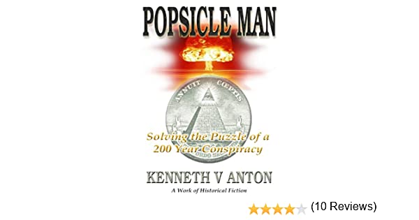 Amazon popsicle man solving the puzzle of a 200 year amazon popsicle man solving the puzzle of a 200 year conspiracy ebook kenneth anton kindle store fandeluxe Choice Image